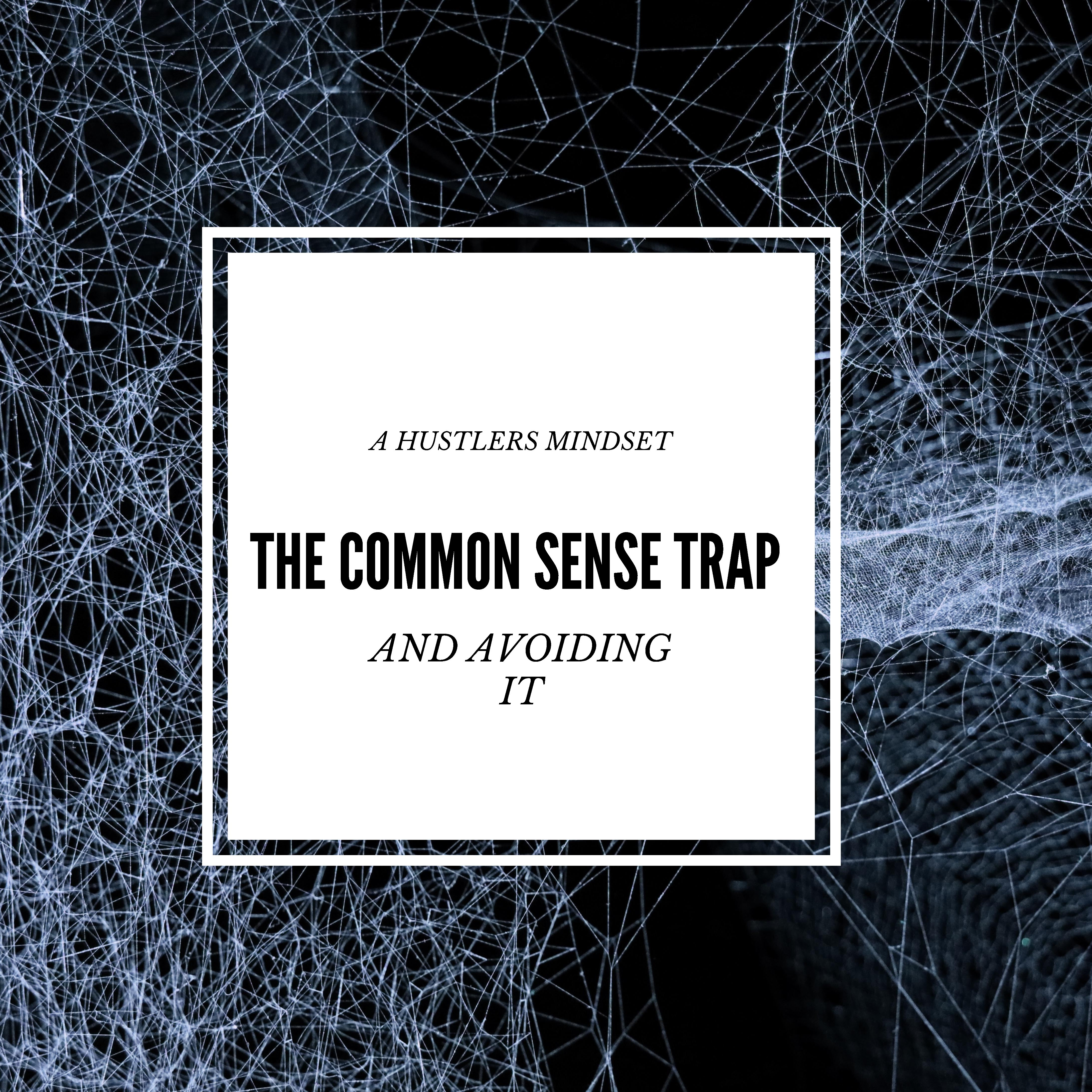 The Common-Sense Trap – How to Avoid It – Hustler's Mindset