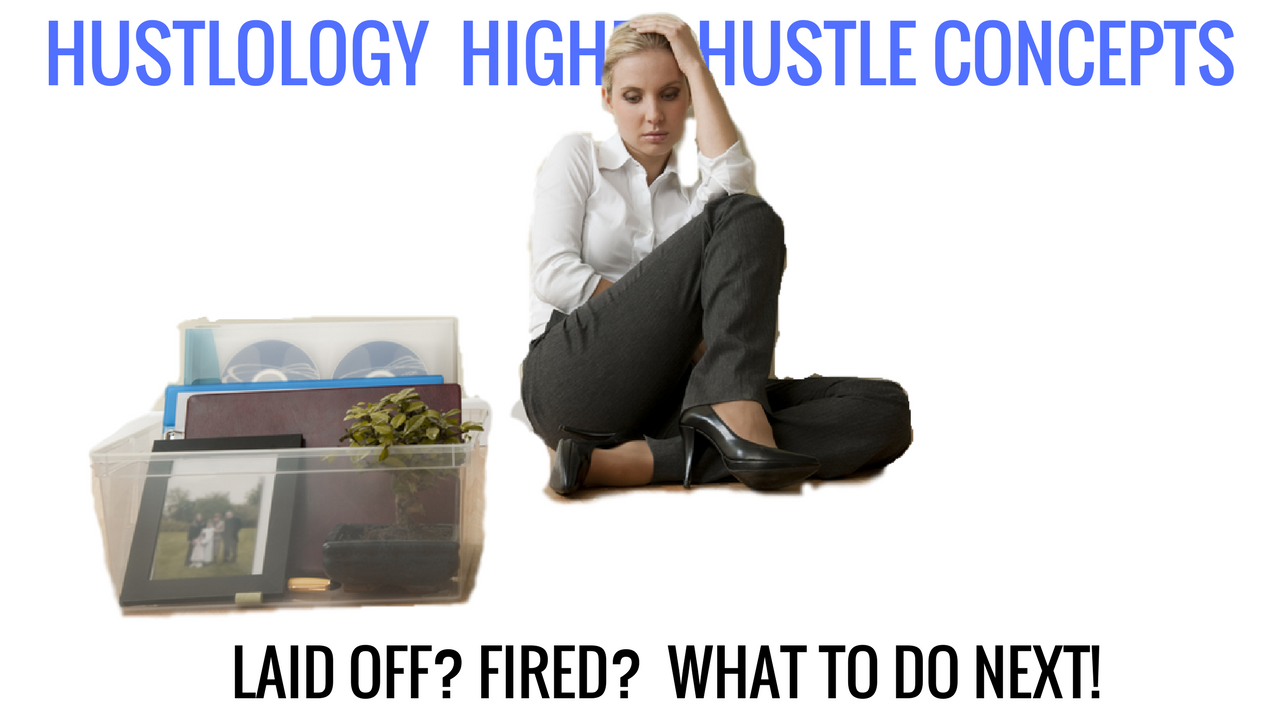 Laid Off? Fired from Your Job? This Is What You Do.