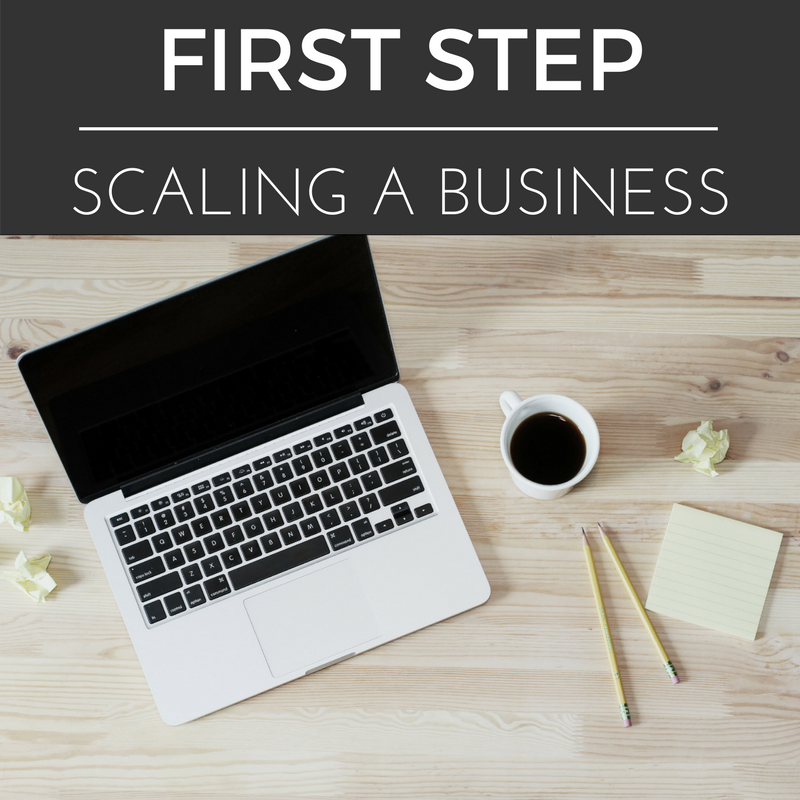 The First Step to Scaling a Business – You Will Fail if You Don't Do This