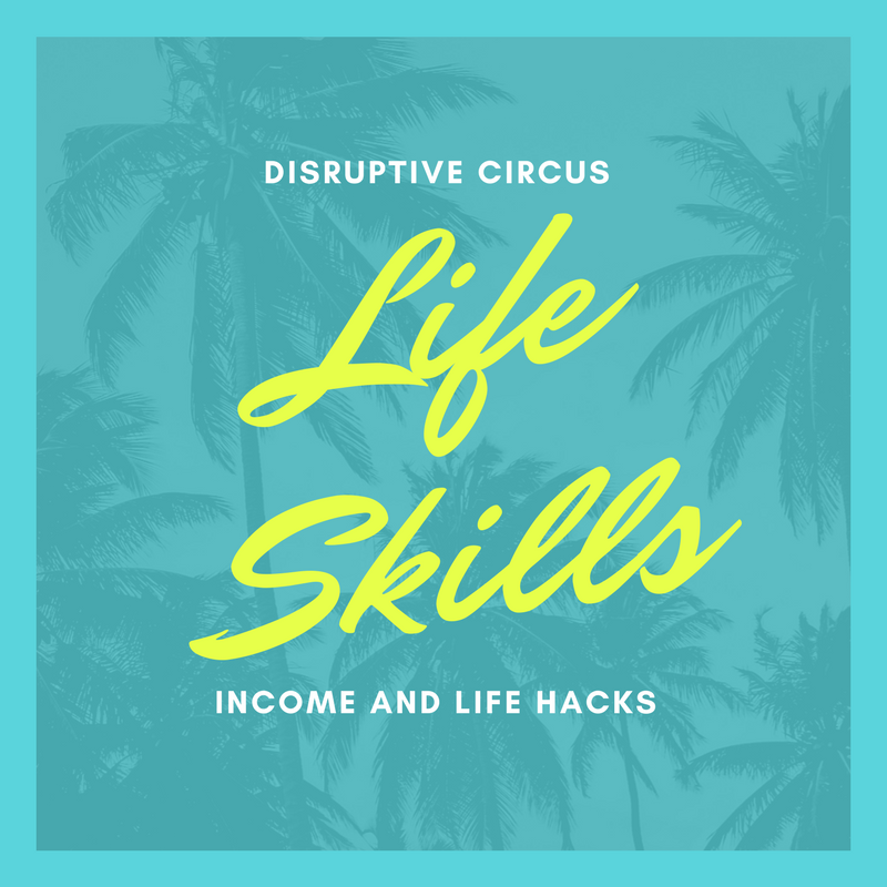Disruptive Circus_ Life Skills – Income and Life Hacks