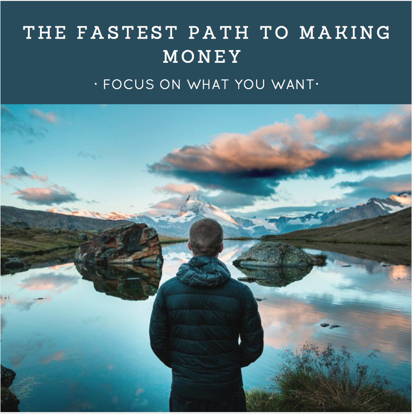 How to Make Money – The Fastest Path to Making Money – Focus on What You Want