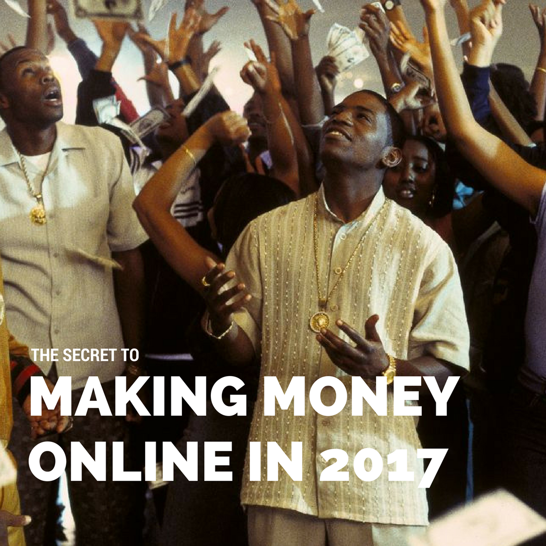THE SECRECT TO MAKING MONEY ONLINE IN 2017