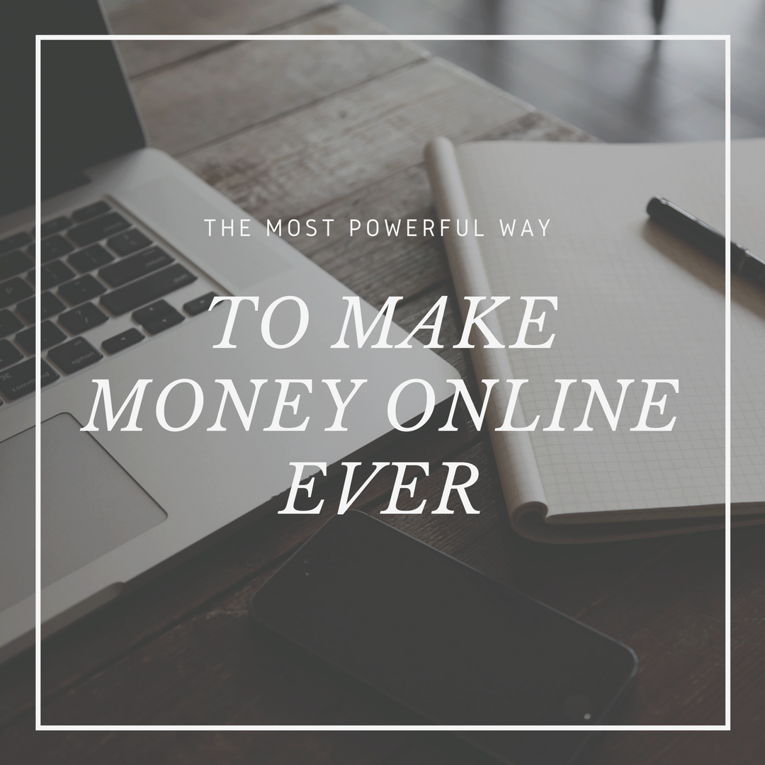 The Most Powerful Way to Make Money Online Ever