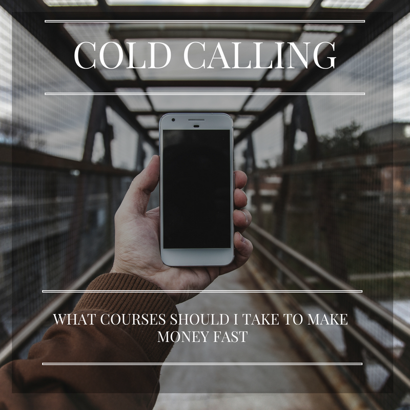 What Courses Should I Take to Make Money Fast – Cold Calling