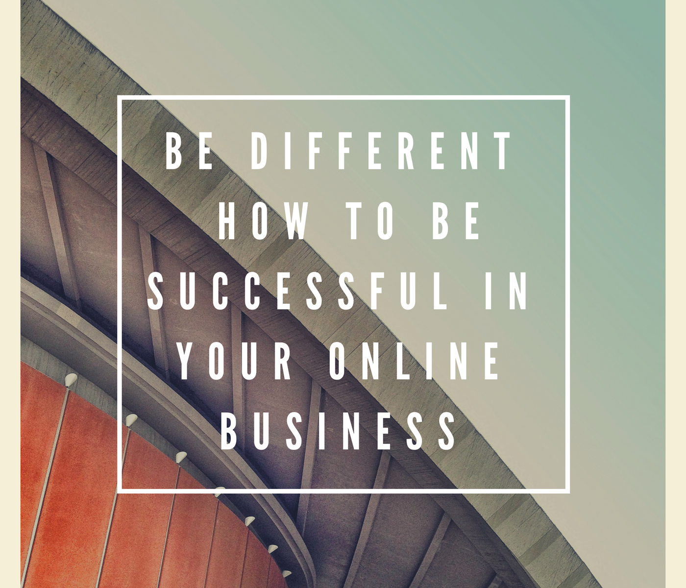 Be Different – How to Be Successful in Your Online Business