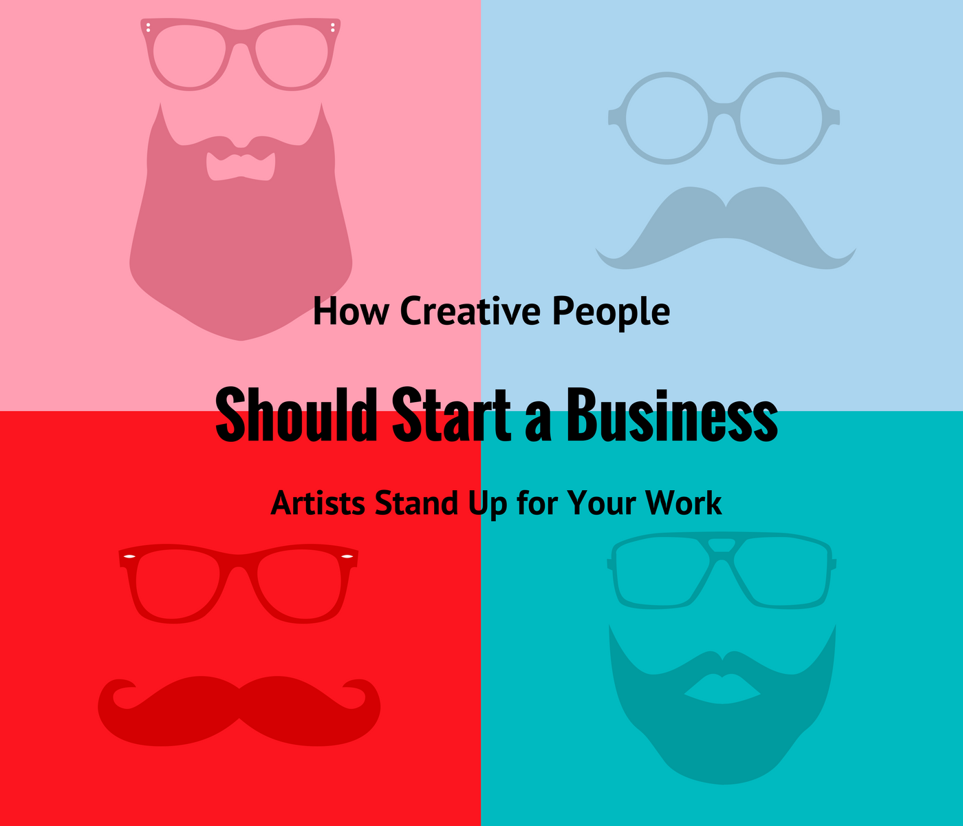 How Creative People Should Start a Business – Artists Stand Up for Your Work
