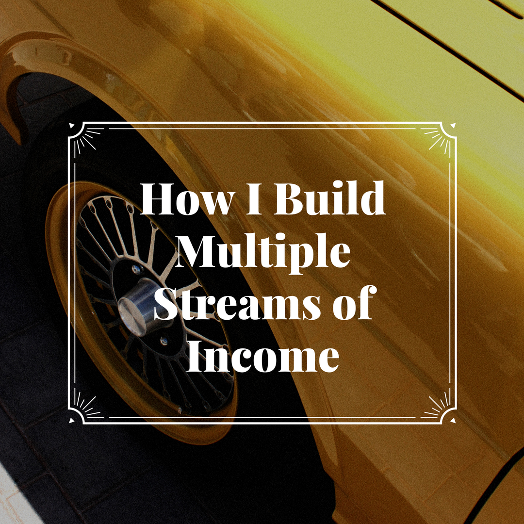 How I Build Multiple Streams of Income
