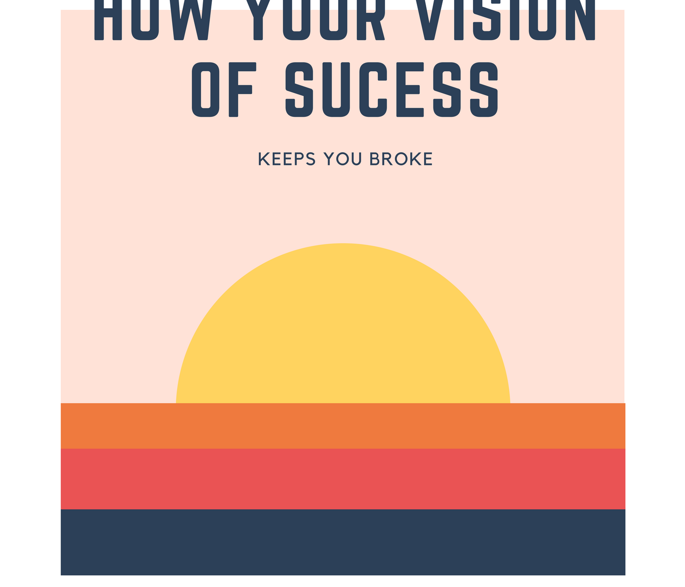How Your Vision of Success Keeps You Broke