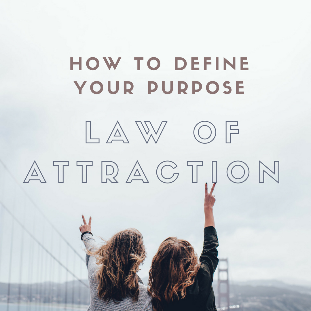 How to Define Your Purpose – Law of Attraction