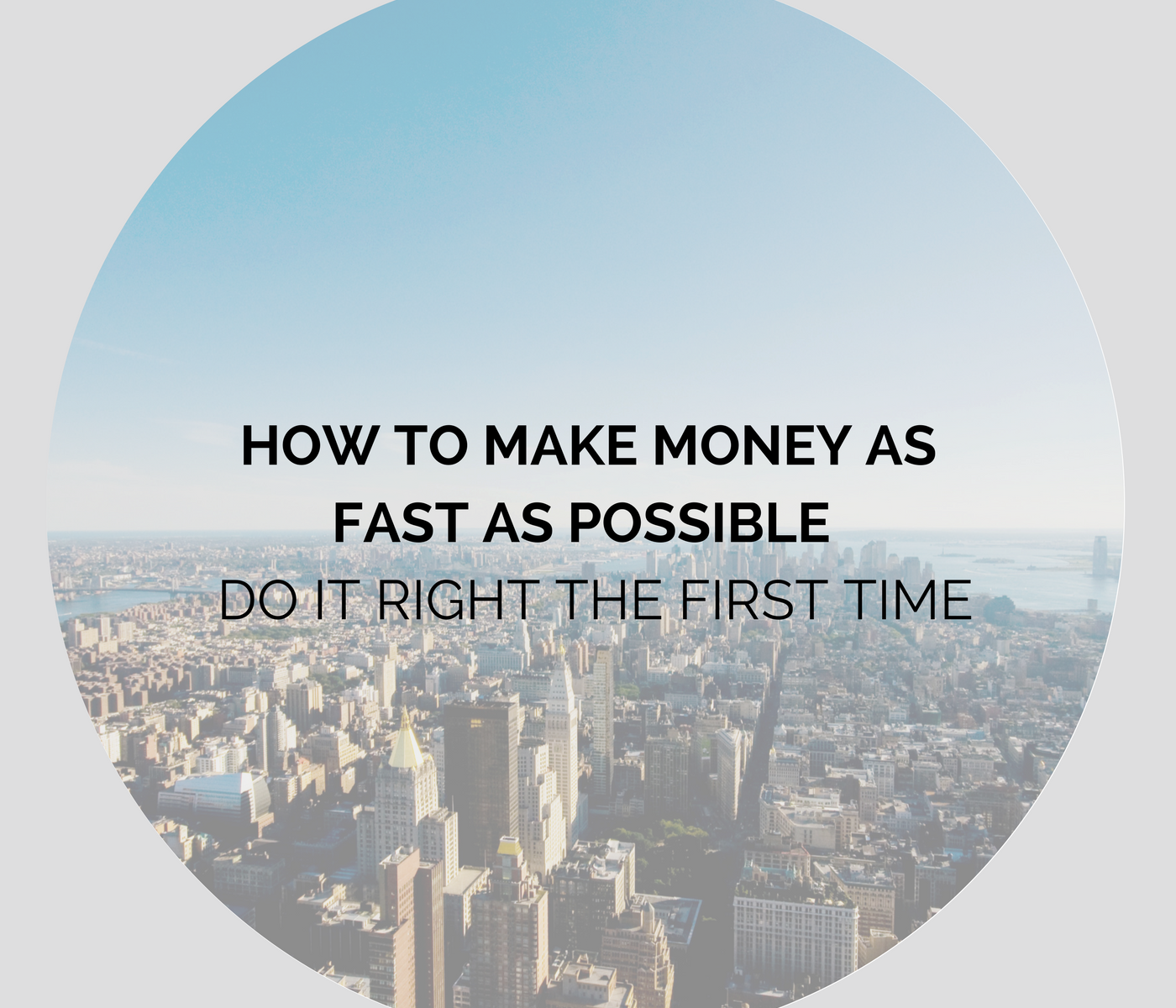 How to Make Money as Fast as Possible - Do It Right the First Time