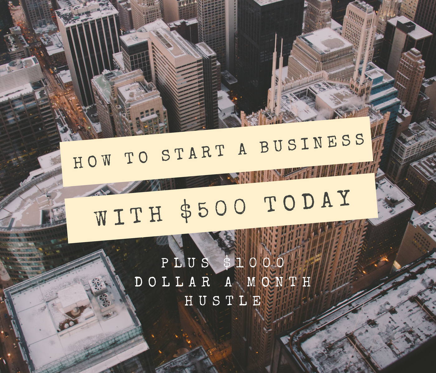 How to Start a Business with $500 Today Plus $1000 Dollar a Month Hustle
