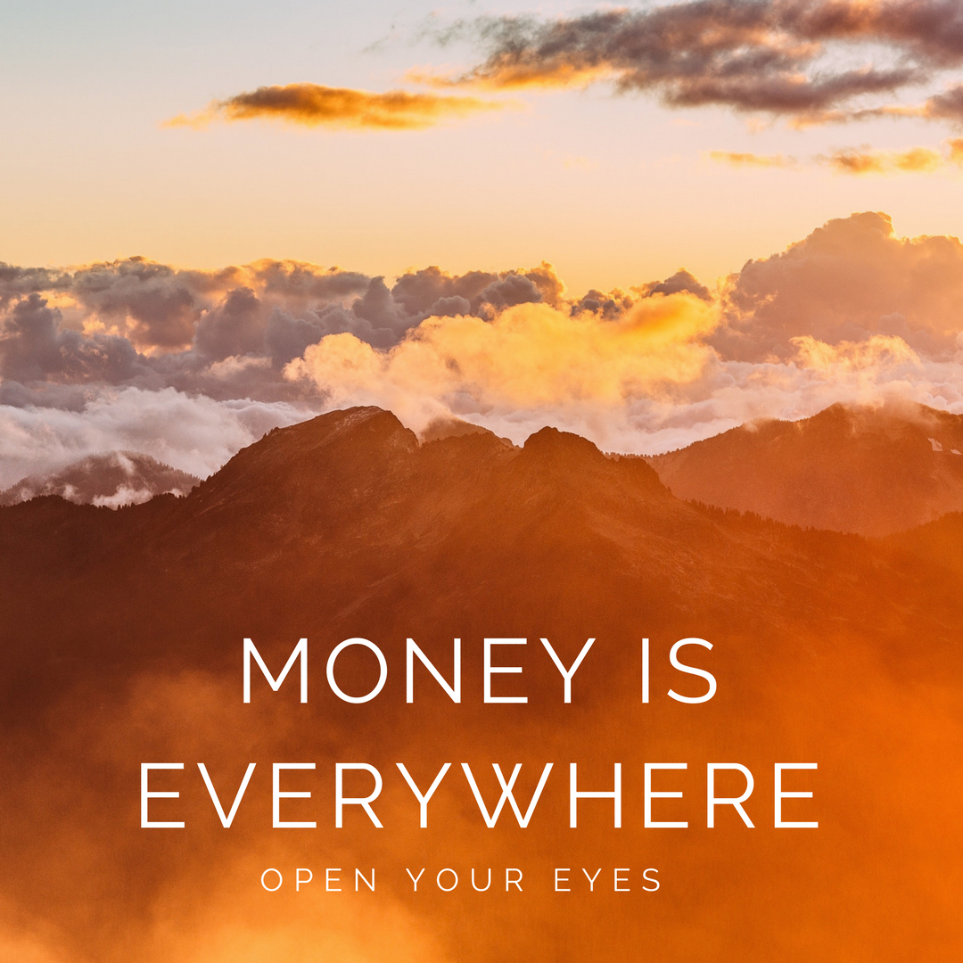 Money Is Everywhere – Open Your Eyes