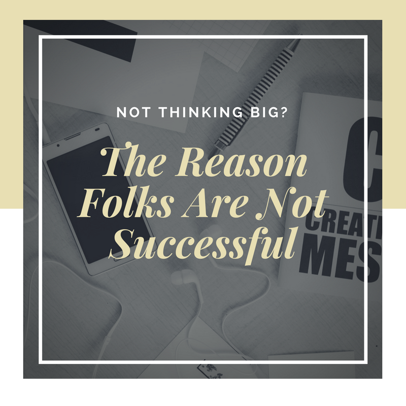 Not Thinking Big Is the Reason Folks Are Not Successful