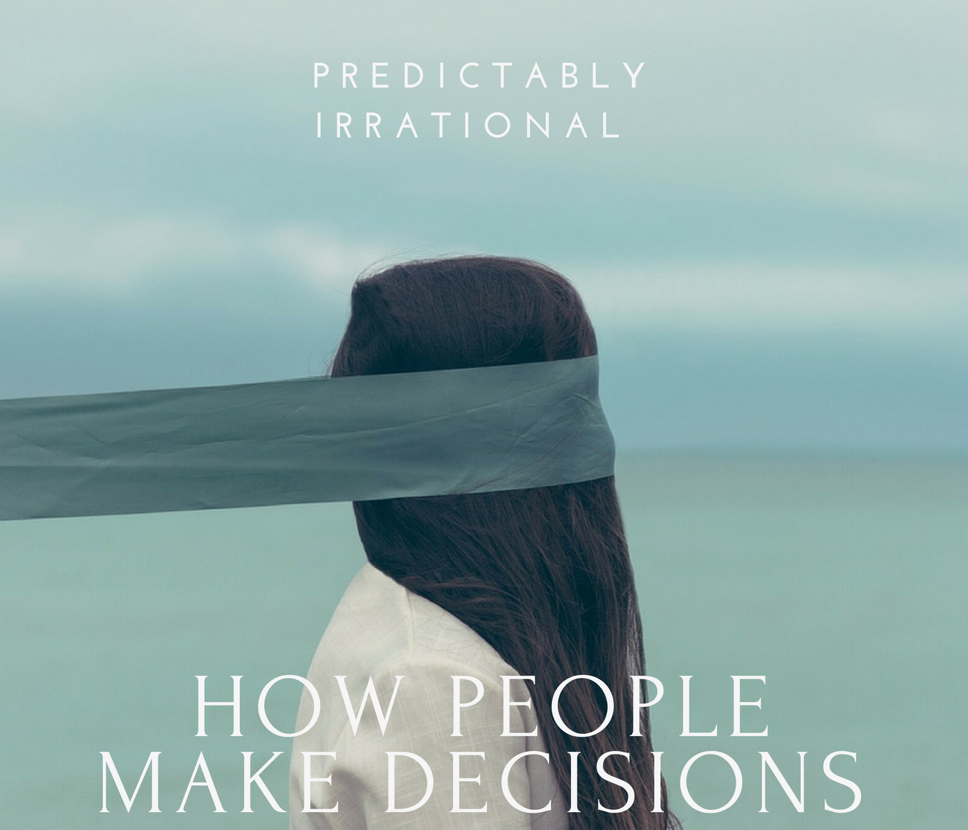 Predictably Irrational - How People Make Decisions