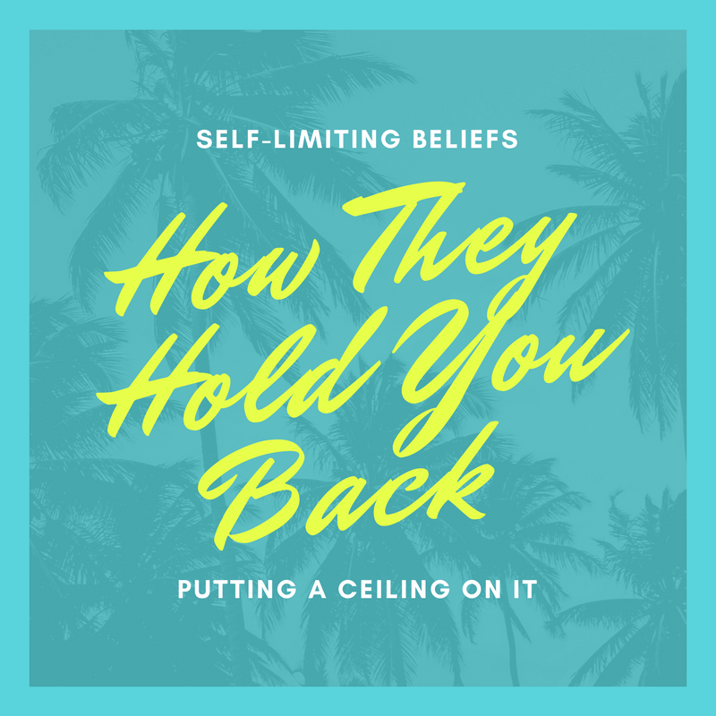 Self-limiting Beliefs - How They Hold You Back - Putting a Ceiling on It