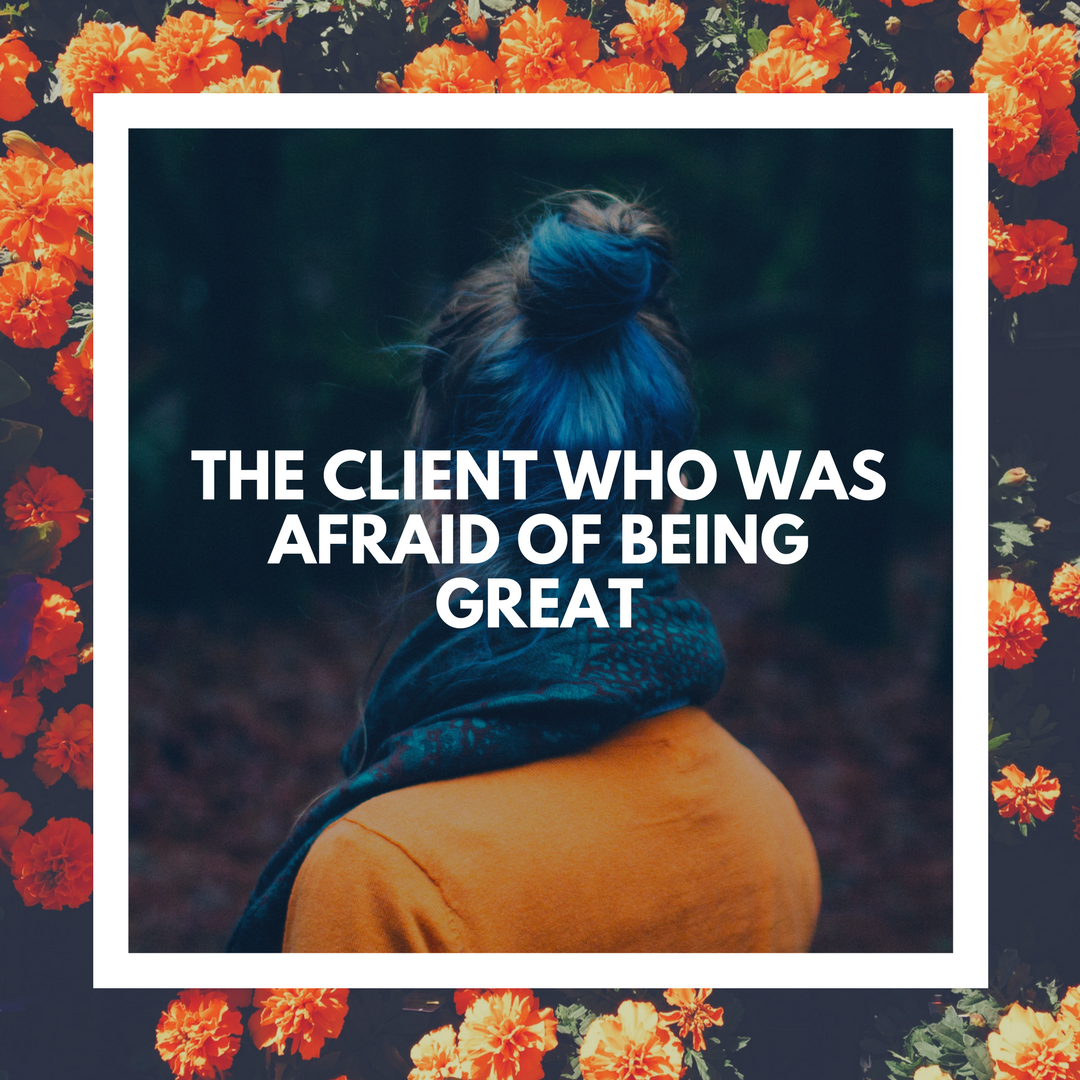 The Client Who Was Afraid of Being Great