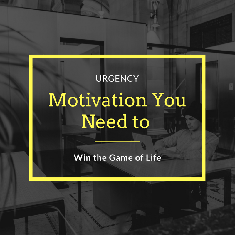 Urgency - Motivation You Need to Win the Game of Life