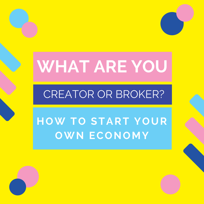 What Are You – Creator or Broker? How to Start Your Own Economy