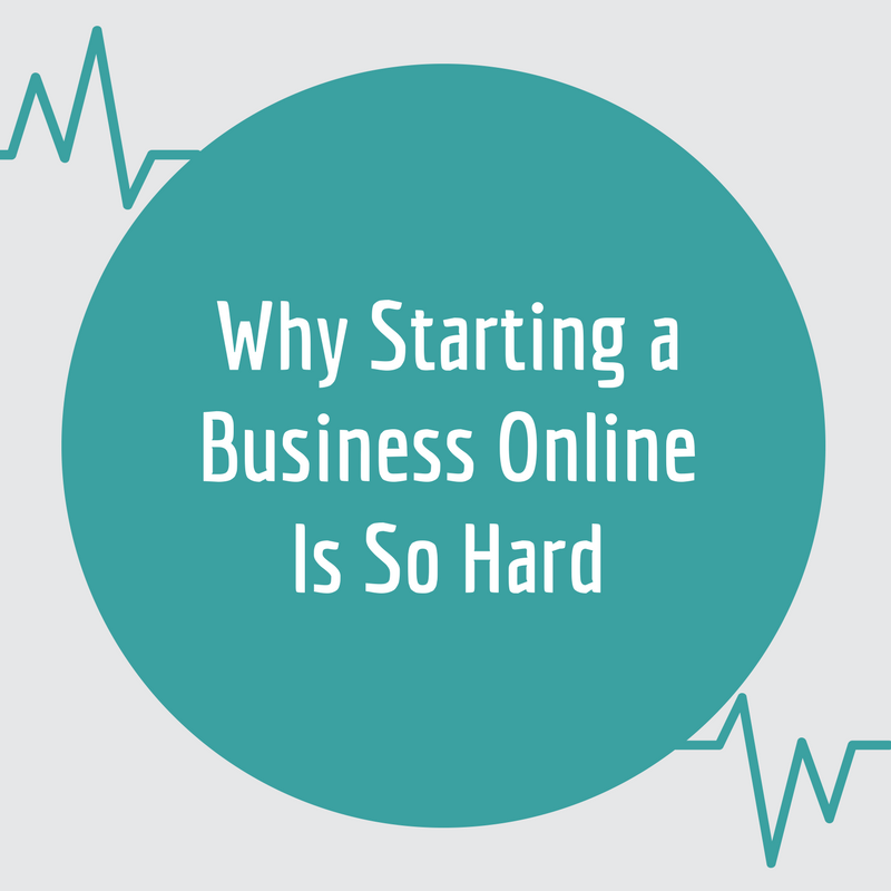 Why Starting a Business Online Is So Hard
