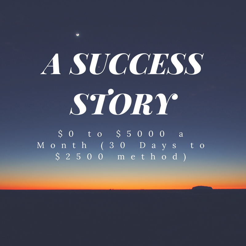 A Success Story $0 to $5000 a Month (30 Days to $2500 method)-2