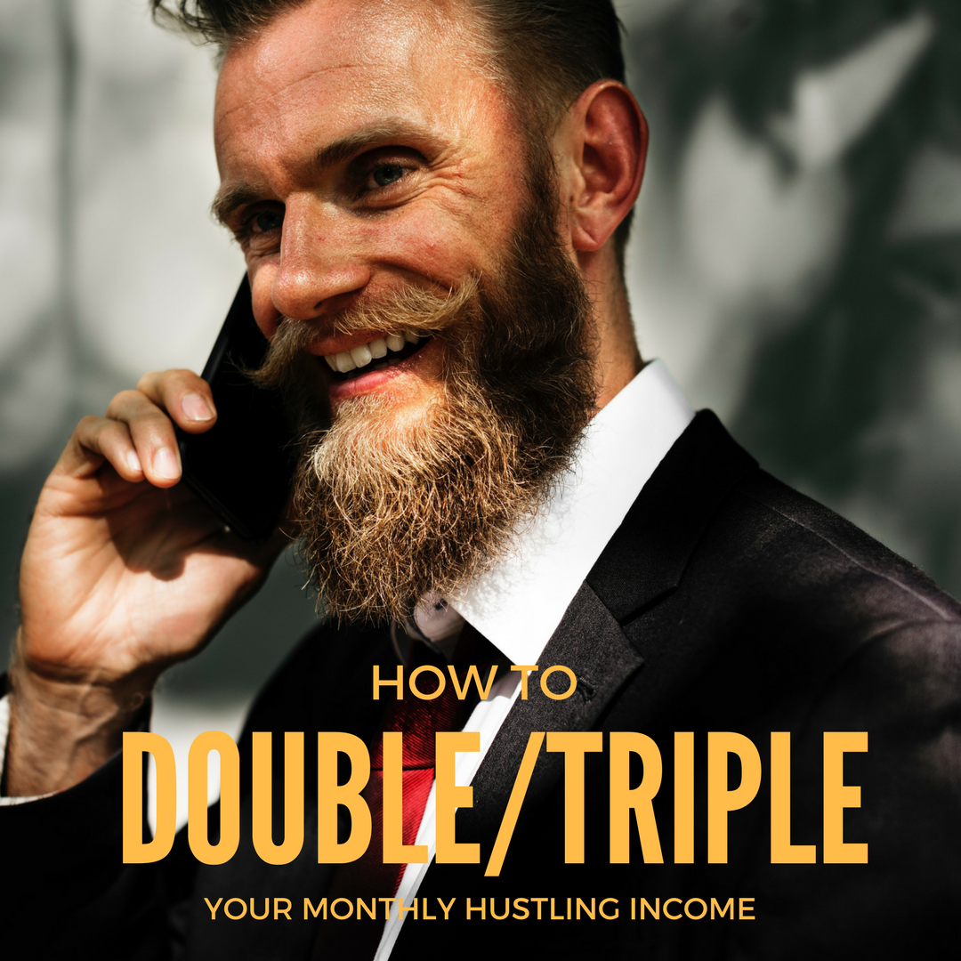 How to Double or Triple Your Monthly Hustling Income