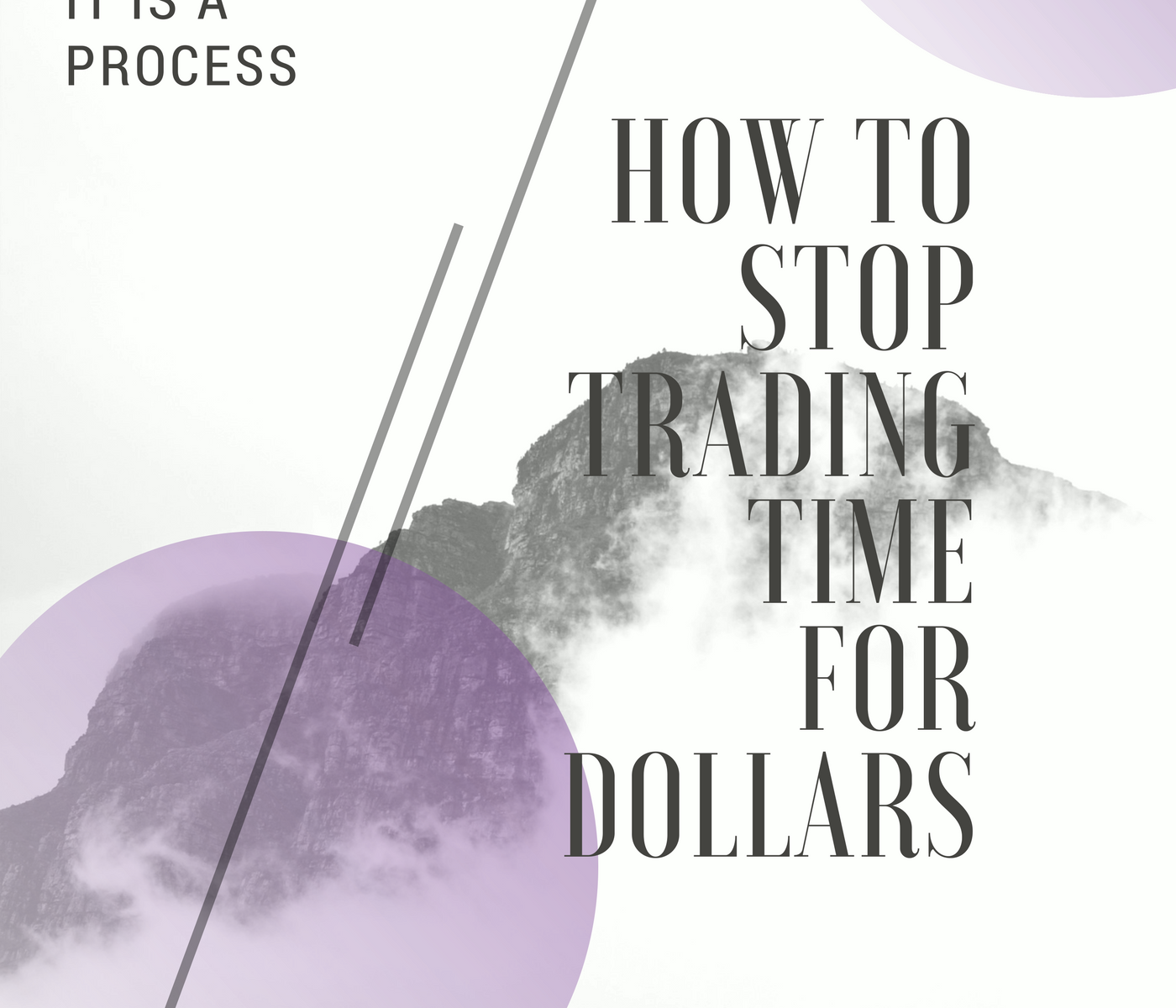 How to Stop Trading Time for Dollars - It Is a Process