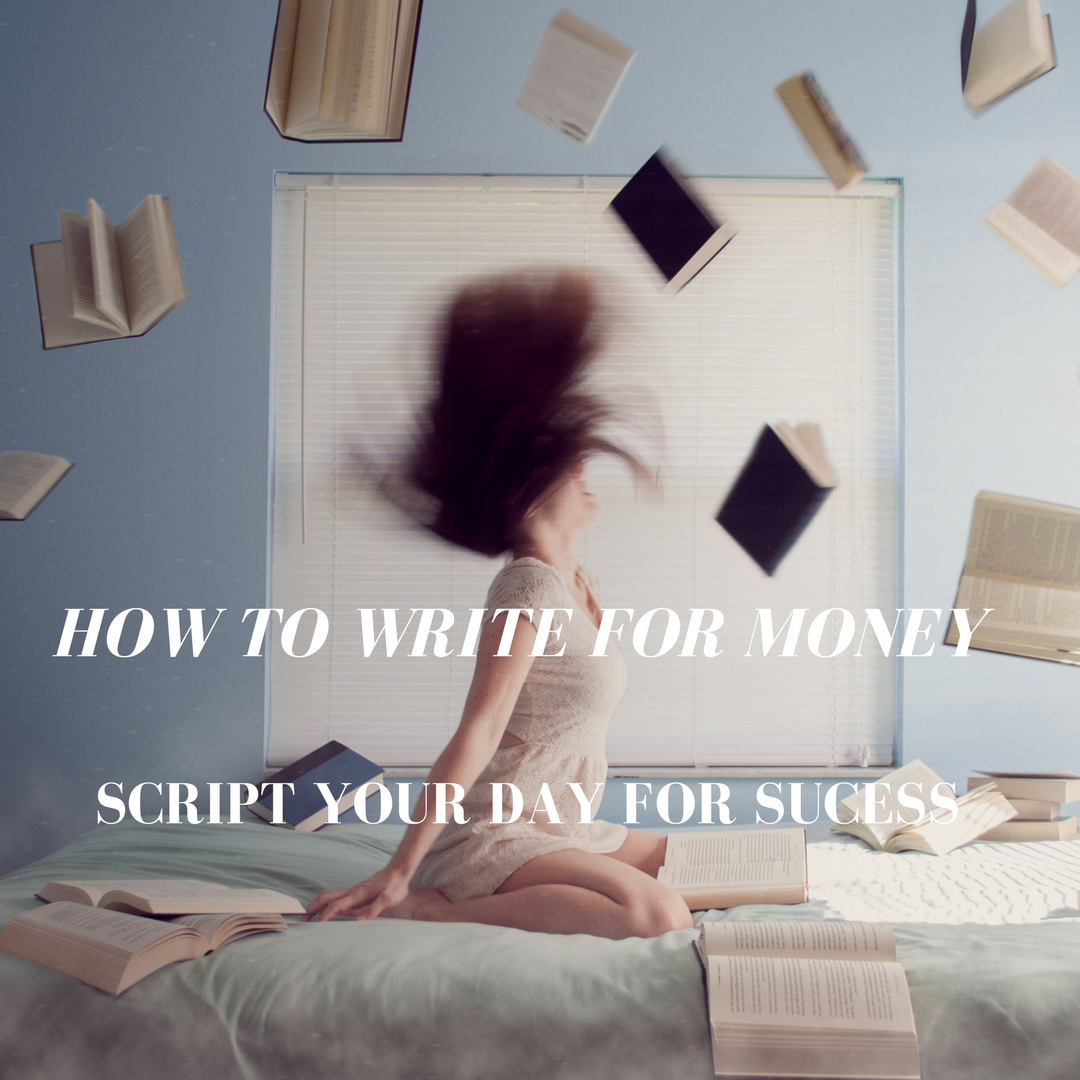 How to Write for Money – Script Your Day for Success