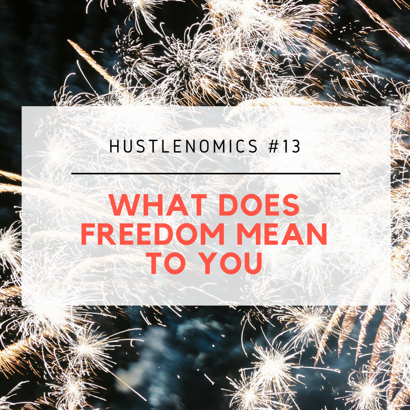 Hustlenomics #13 What Does Freedom Mean to You