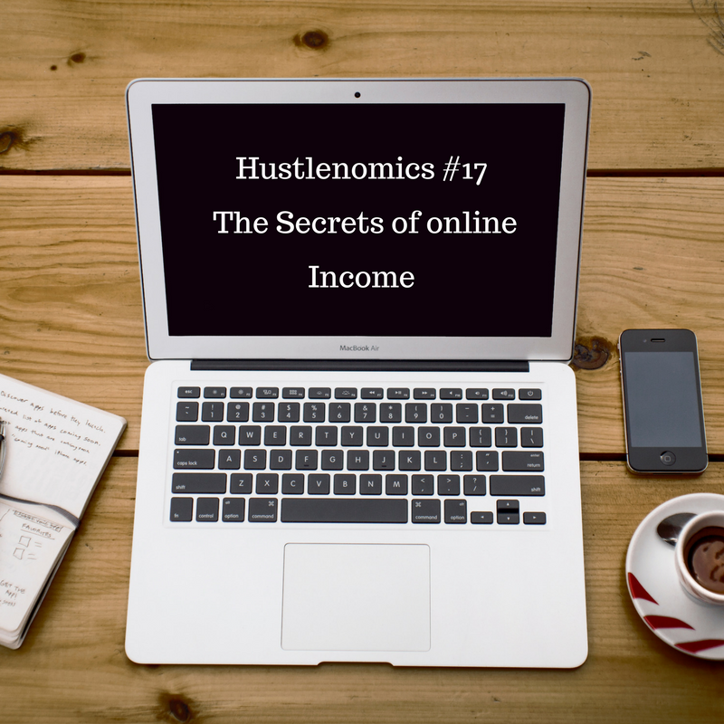 Hustlenomics #17 The Secrets of online Income