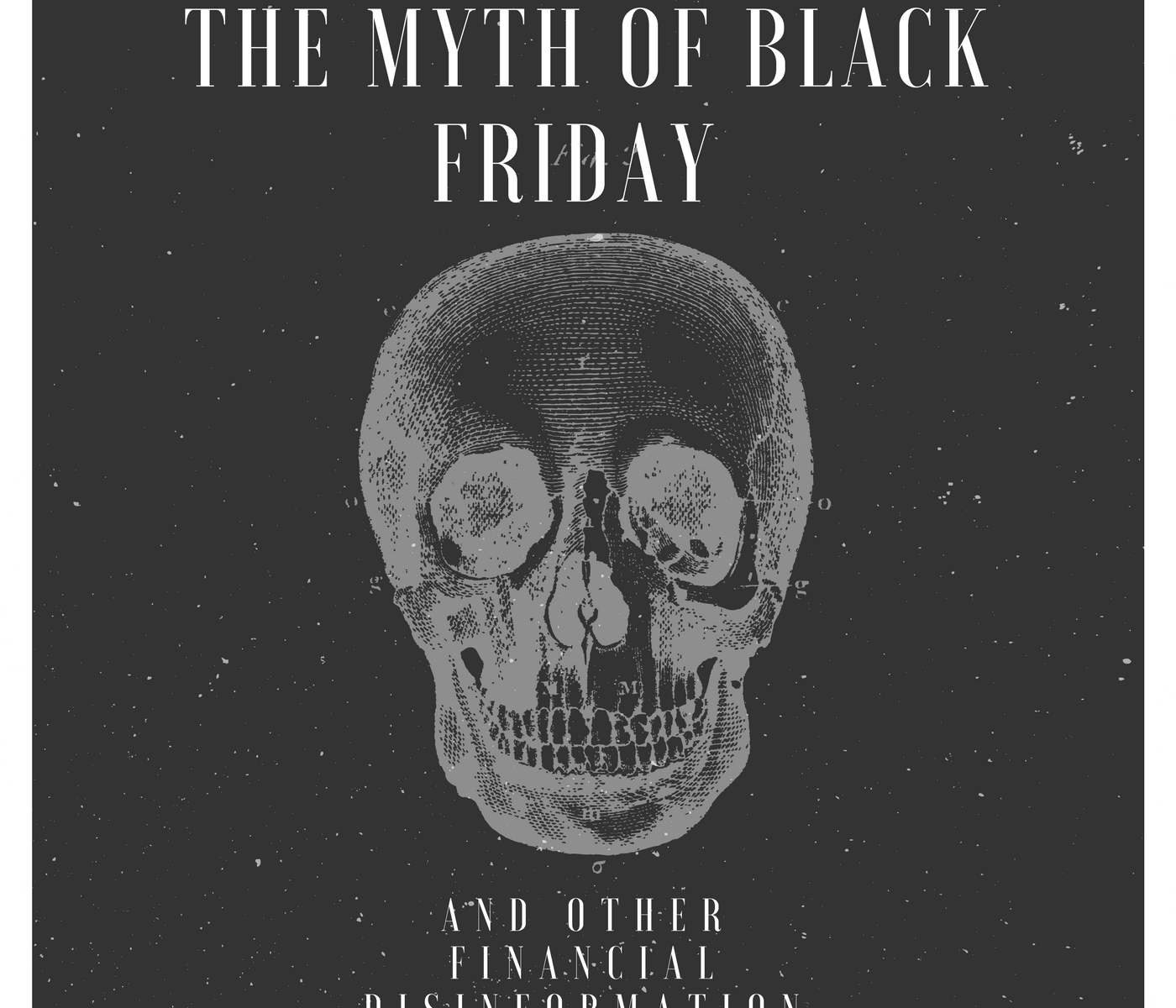 The Myth of Black Friday and Other Financial Disinformation