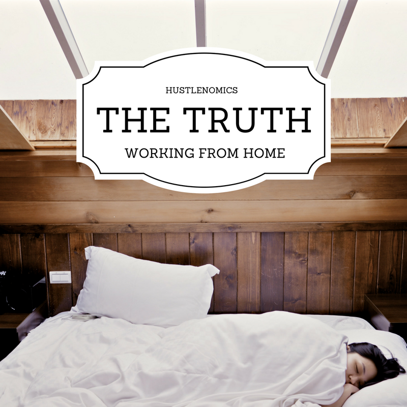 Working from Home the Truth – Hustlenomics