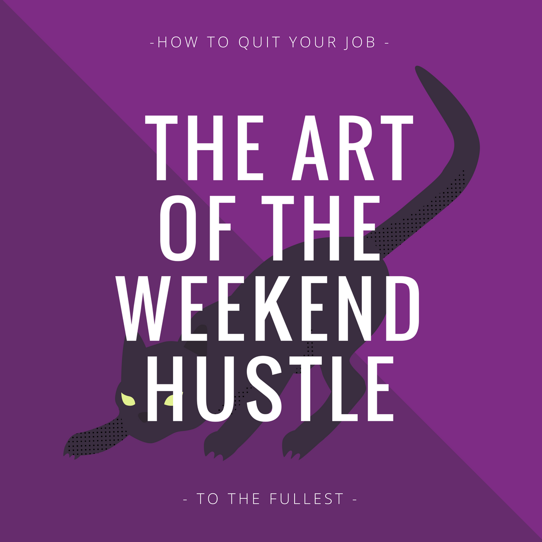 How to Quit your Job - The Art of the Weekend Hustle