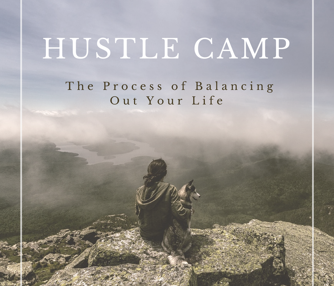 Hustle Camp - The Process of Balancing Out Your Life