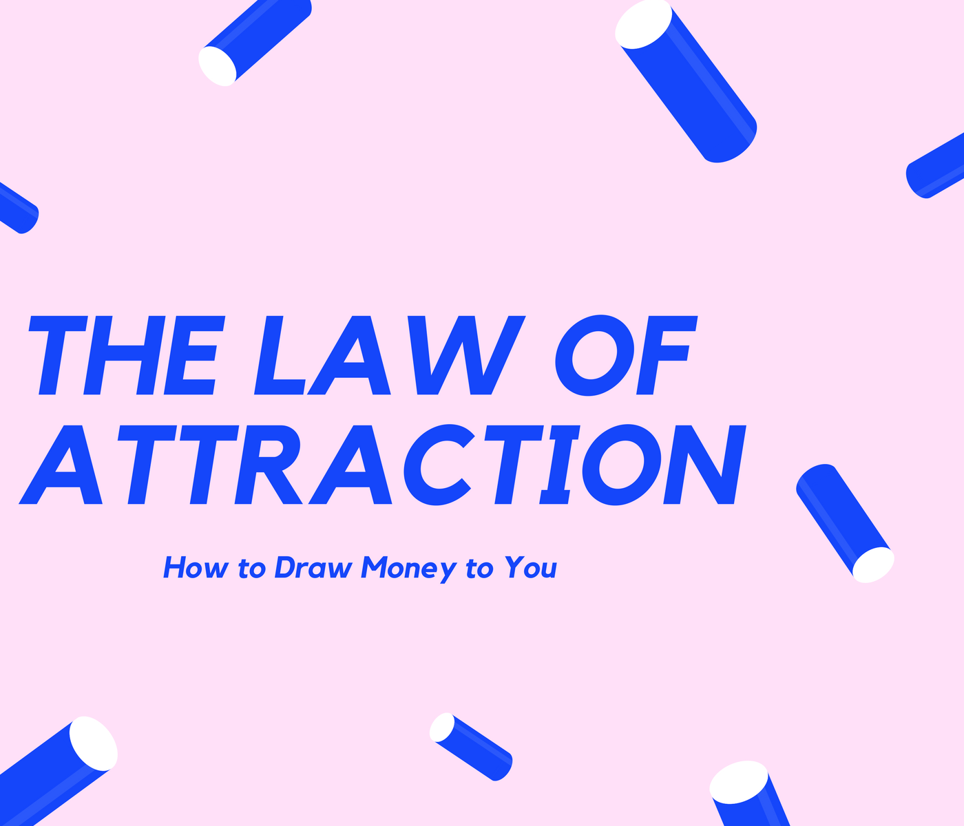 THE LAW OF ATTRACTION How to Draw Money to You