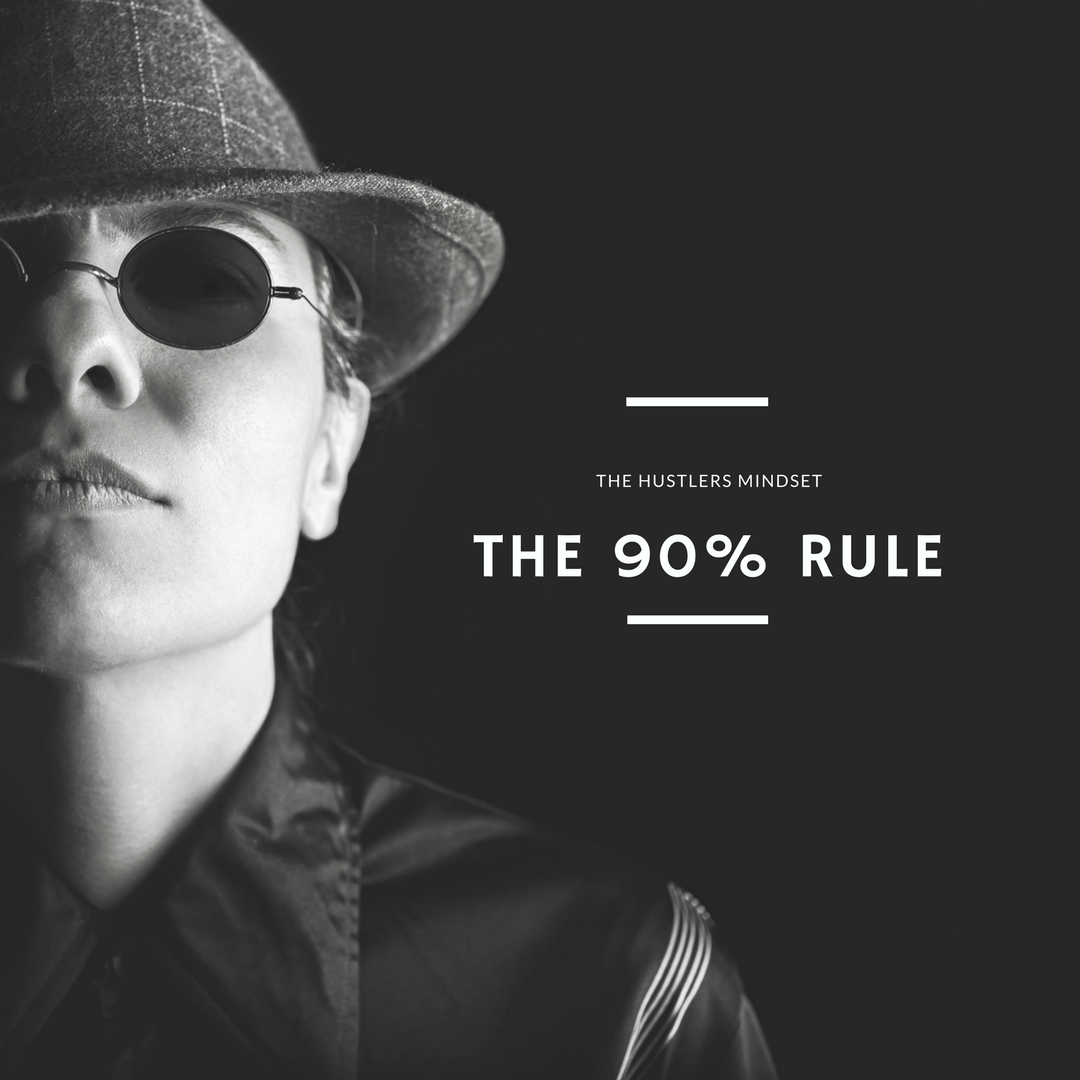 The Hustler's Mindset The 90% Rule