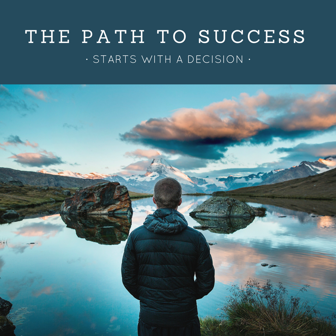 The Path to Success Starts with a Decision