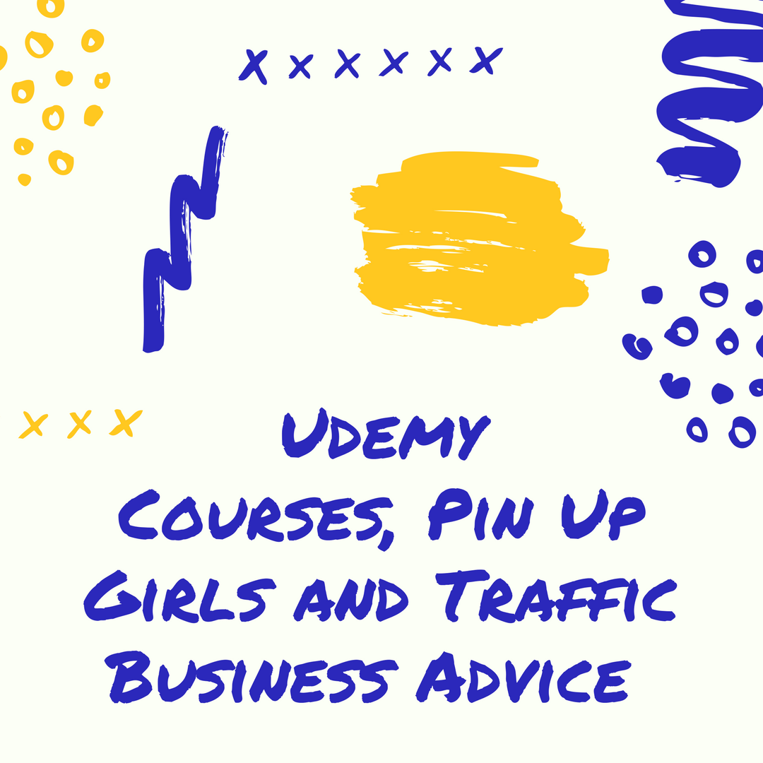 Udemy Courses Pin Up Girls and Traffic Business Advice