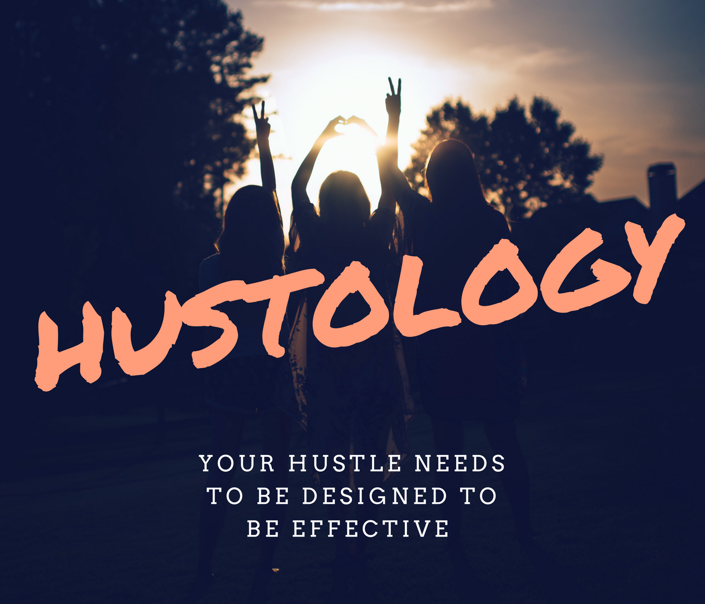 Your Hustle Needs to Be Designed to Be Effective - Hustology