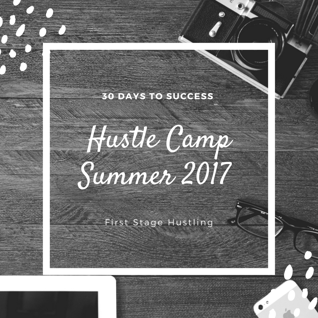 30 Days to Success – Hustle Camp Summer 2017 – First Stage Hustling