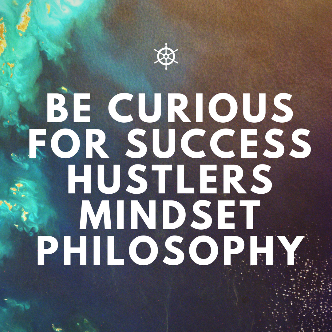 Be Curious for Success Hustlers Mindset Philosophy