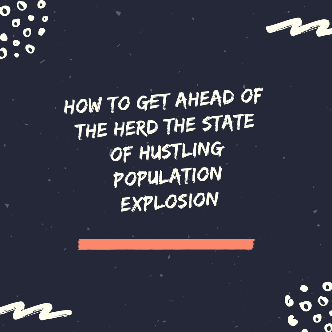 How to Get Ahead of the Herd the State of Hustling Population Explosion