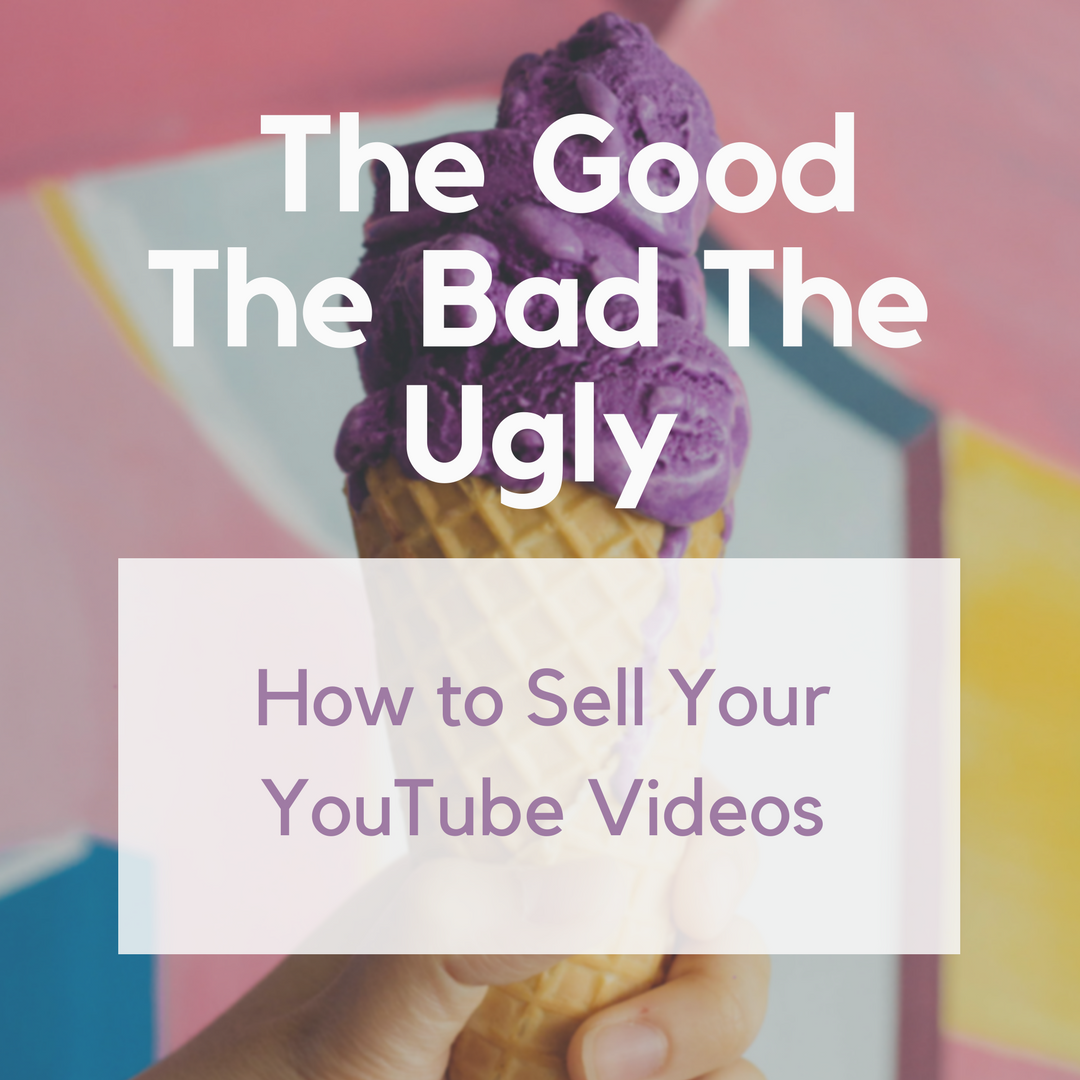 How to Sell Your YouTube Videos The Good The Bad The Ugly