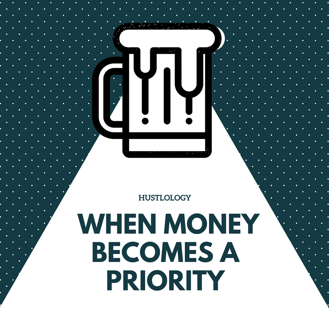 Hustlology – When Money Becomes a Priority