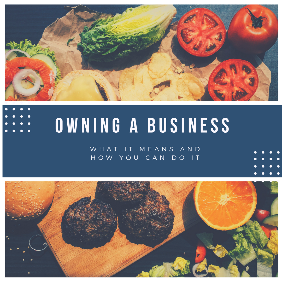 Owning a Business – What It Means and How You Can Do It