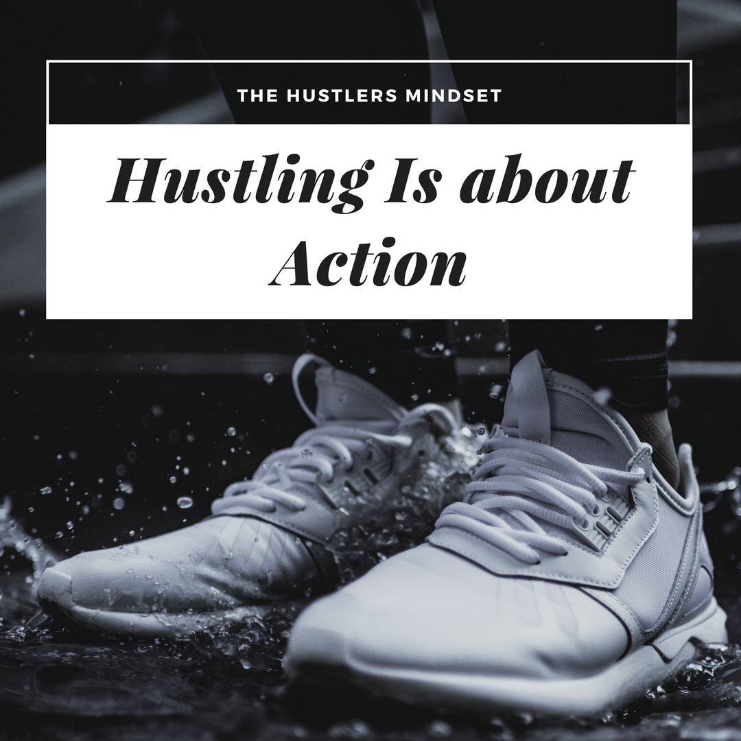 The Hustler's Mindset Hustling Is about Action