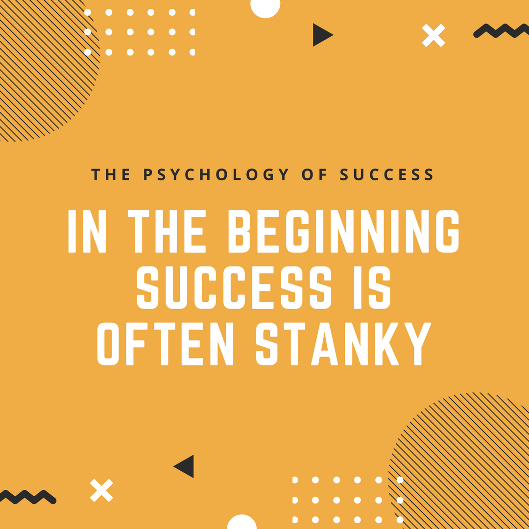 The Psychology of Success - In The Beginning Success Is Often Stanky