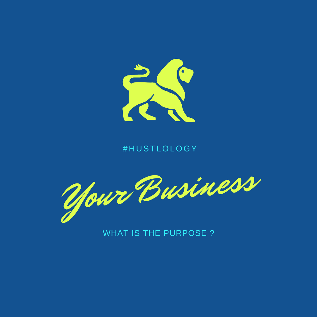 What Is the Purpose of Your Business? #Hustlology