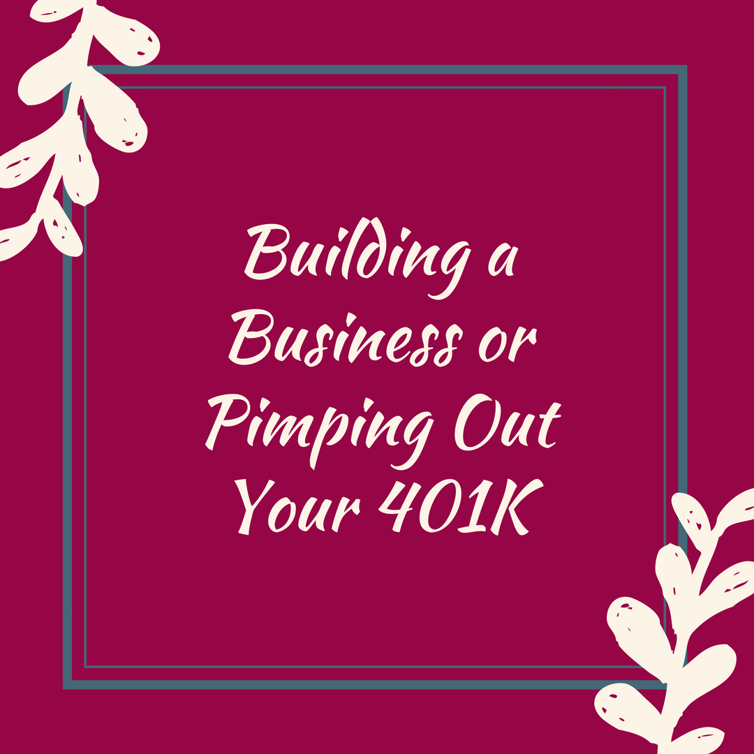 Building a Business or Pimping Out Your 401K