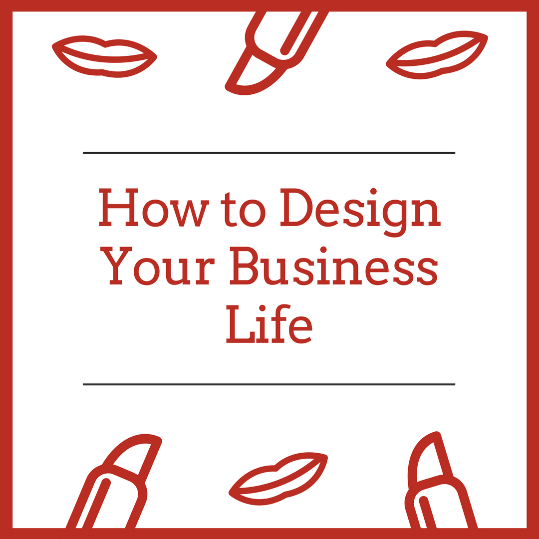 How to Design Your Business Life