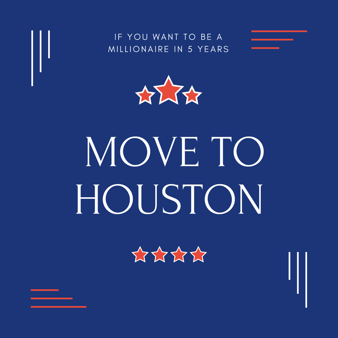 If You Want to Be a Millionaire in 5 Years Move to Houston
